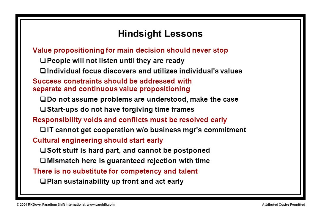 Attributed Copies Permitted © 2004 RKDove, Paradigm Shift International, www.parshift.com Hindsight Lessons Value propositioning for main decision sho