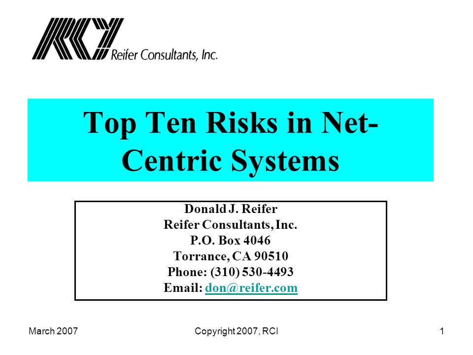 March 2007Copyright 2007, RCI2 Introduction Identify the top ten risks Discuss what you can do about them Highlight others experiences Recommend that you tackle risks head-on Tell you that even with all the headaches that the move to net-centric systems is worth the pain