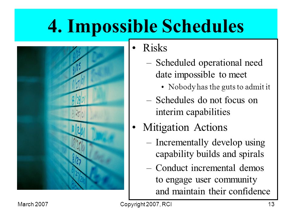 March 2007Copyright 2007, RCI13 4. Impossible Schedules Risks –Scheduled operational need date impossible to meet Nobody has the guts to admit it –Sch