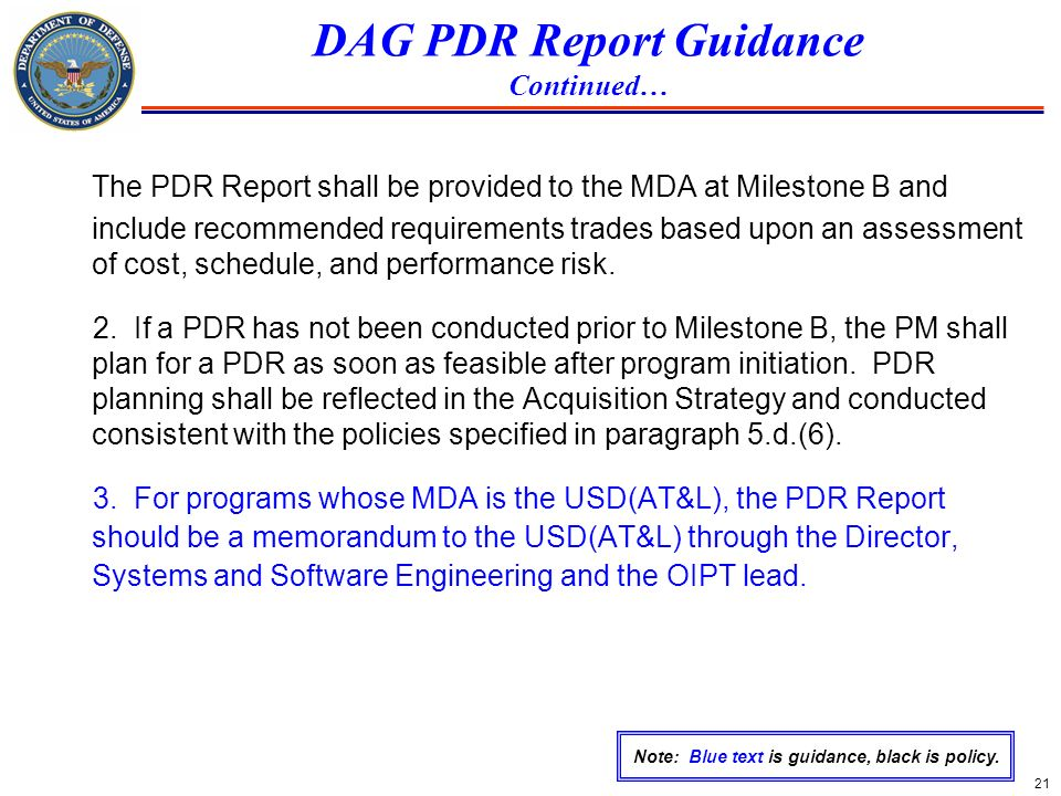 21 DAG PDR Report Guidance Continued… The PDR Report shall be provided to the MDA at Milestone B and include recommended requirements trades based upo