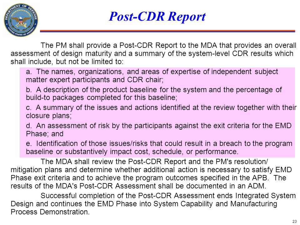 23 Post-CDR Report The PM shall provide a Post-CDR Report to the MDA that provides an overall assessment of design maturity and a summary of the syste