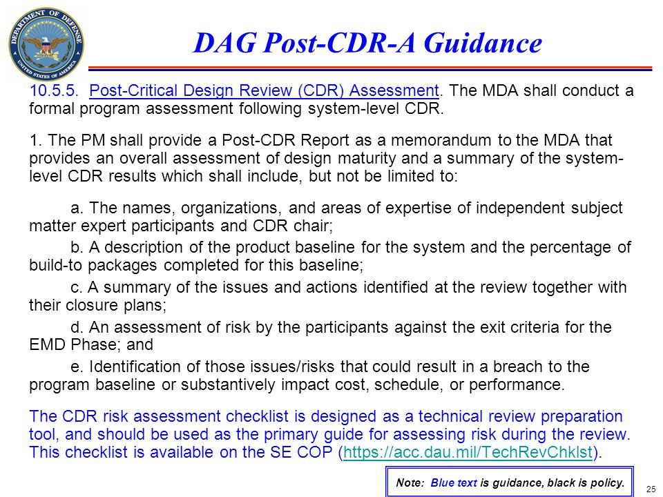 25 DAG Post-CDR-A Guidance 10.5.5. Post-Critical Design Review (CDR) Assessment. The MDA shall conduct a formal program assessment following system-le