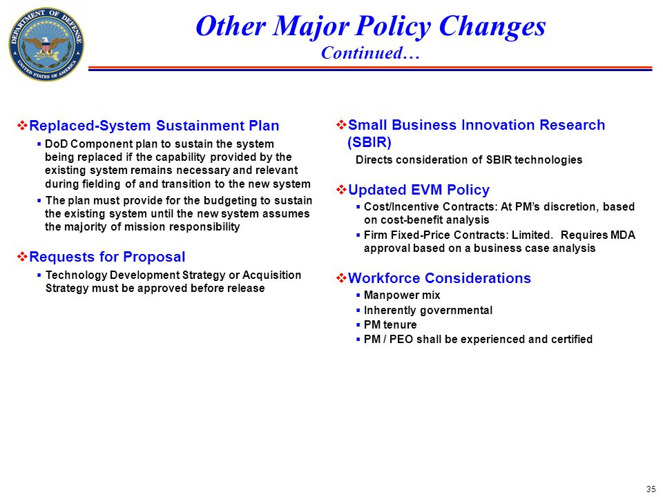 35 Other Major Policy Changes Continued… Replaced-System Sustainment Plan DoD Component plan to sustain the system being replaced if the capability pr