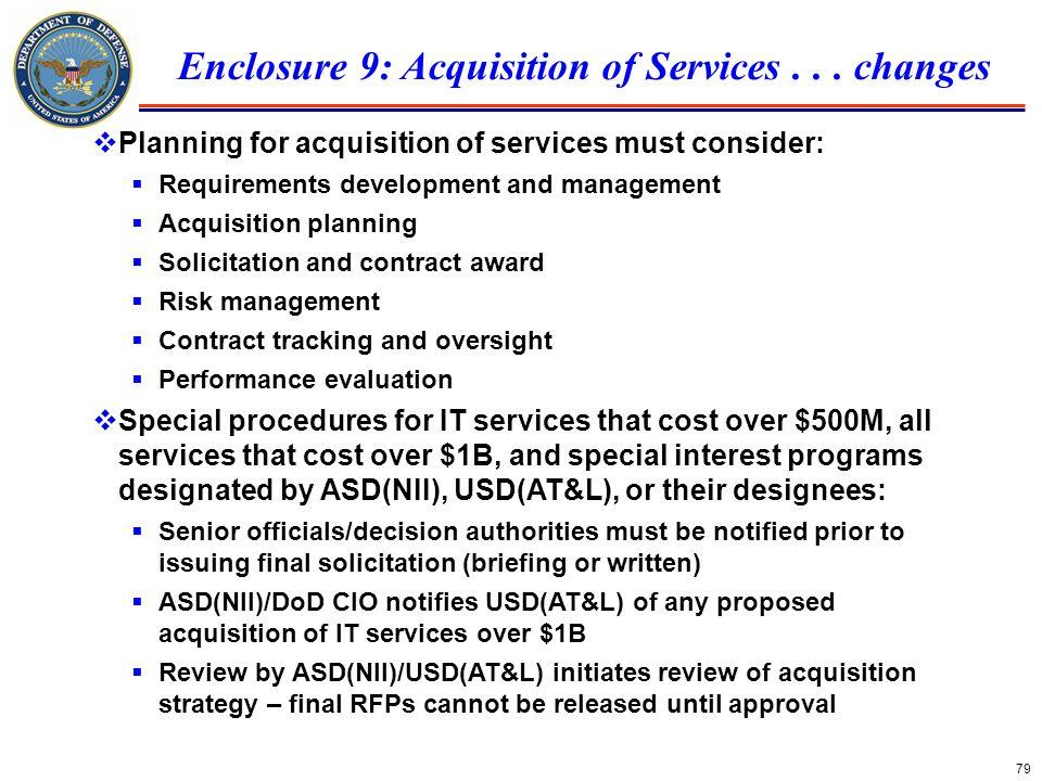 79 Enclosure 9: Acquisition of Services... changes Planning for acquisition of services must consider: Requirements development and management Acquisi