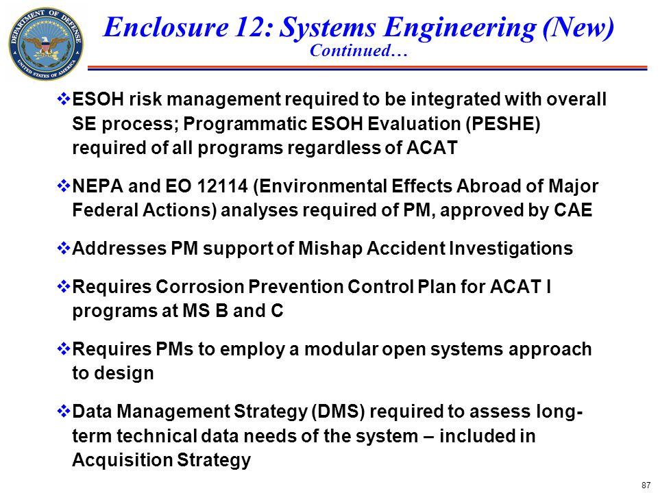 87 Enclosure 12: Systems Engineering (New) Continued… ESOH risk management required to be integrated with overall SE process; Programmatic ESOH Evalua