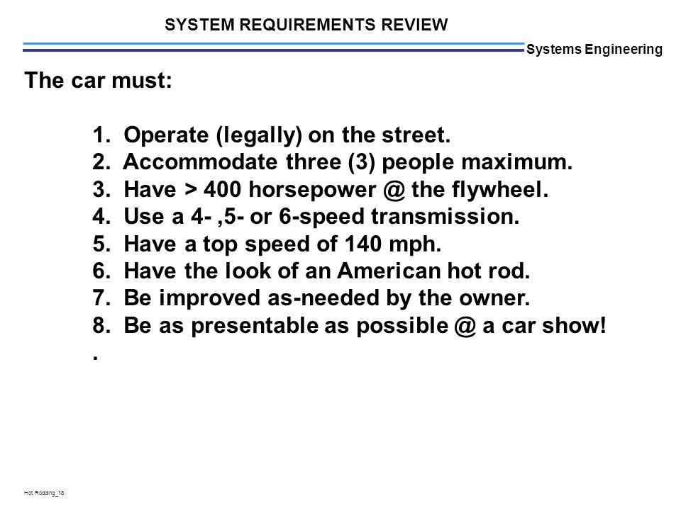 L Hot Rodding_18 Systems Engineering The car must: 1.