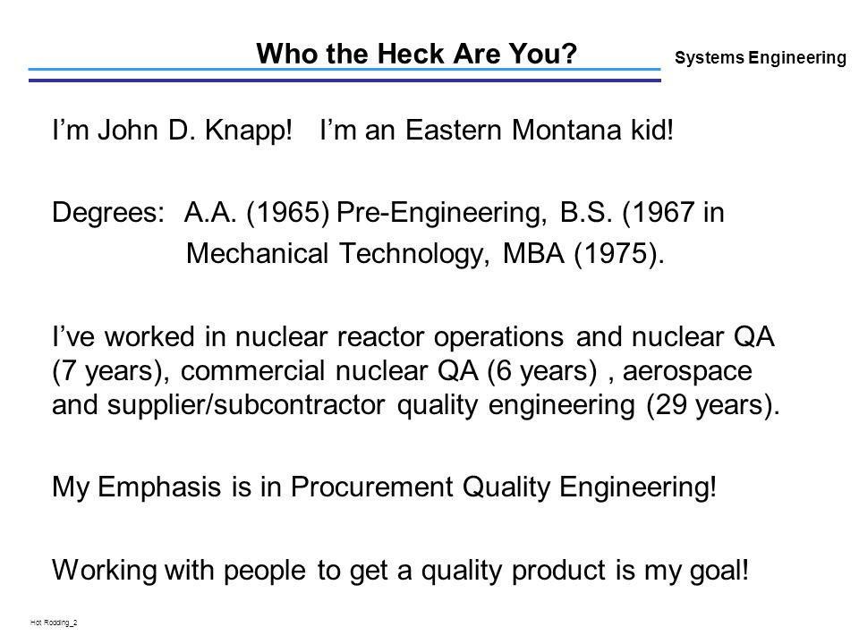L Hot Rodding_2 Who the Heck Are You. Systems Engineering Im John D.