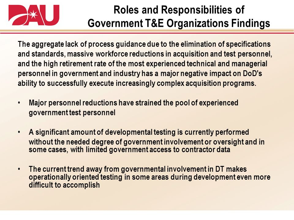 Roles and Responsibilities of Government T&E Organizations Findings The aggregate lack of process guidance due to the elimination of specifications an