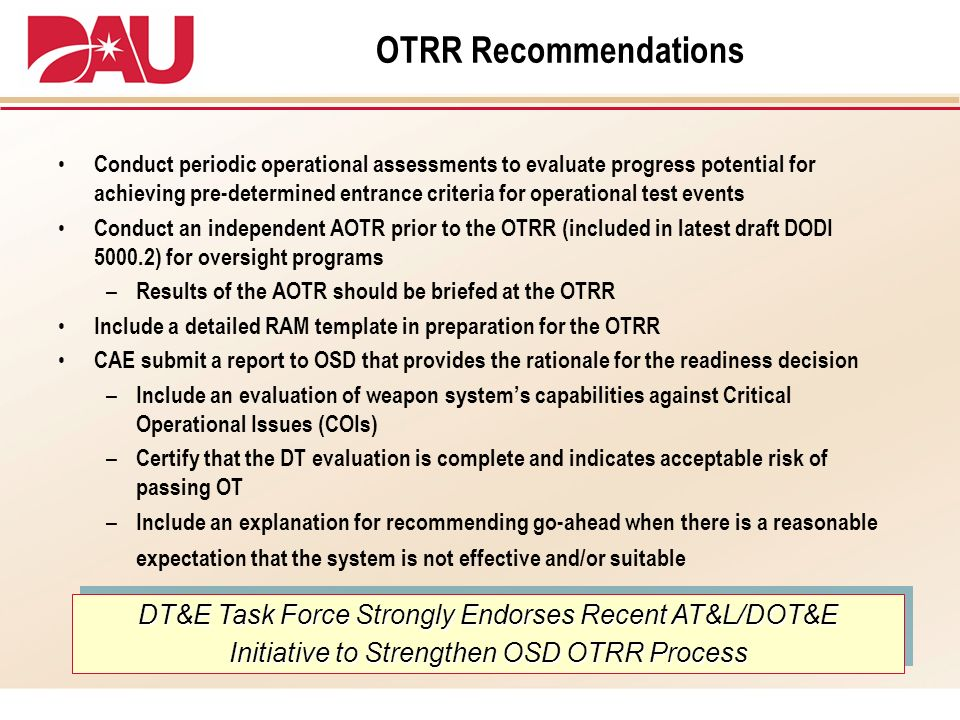 OTRR Recommendations Conduct periodic operational assessments to evaluate progress potential for achieving pre-determined entrance criteria for operat