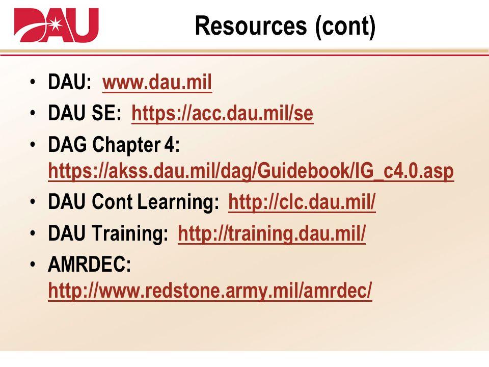 Resources (cont) DAU: www.dau.milwww.dau.mil DAU SE: https://acc.dau.mil/sehttps://acc.dau.mil/se DAG Chapter 4: https://akss.dau.mil/dag/Guidebook/IG