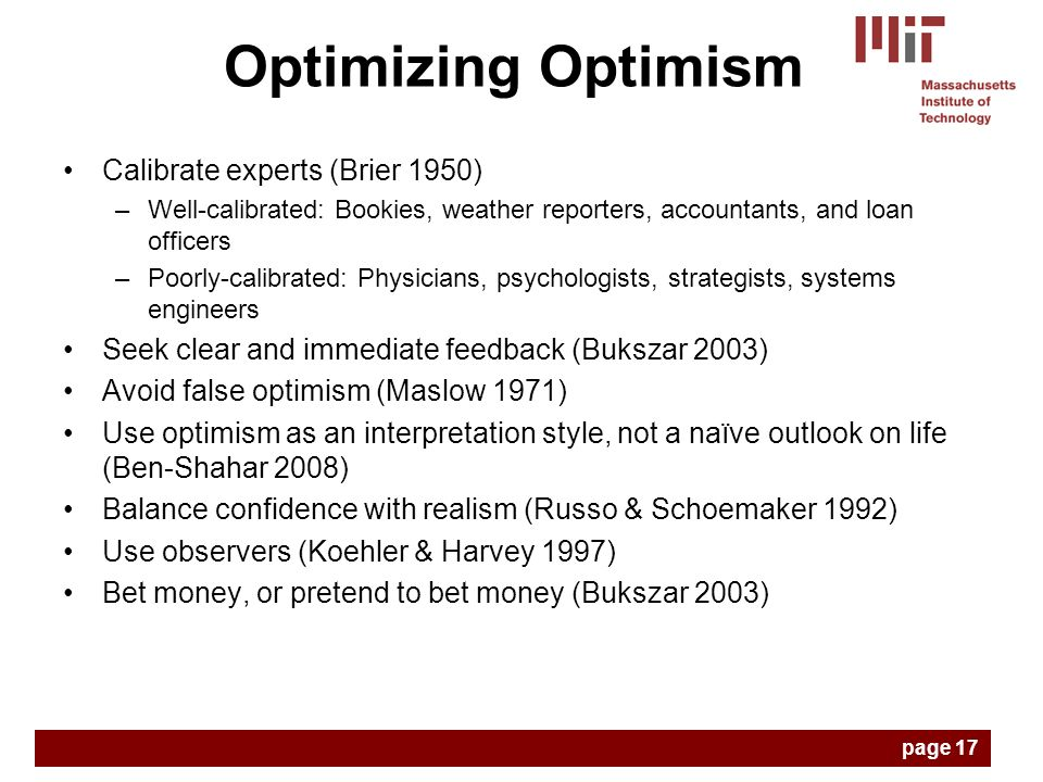 Calibrate experts (Brier 1950) –Well-calibrated: Bookies, weather reporters, accountants, and loan officers –Poorly-calibrated: Physicians, psychologi