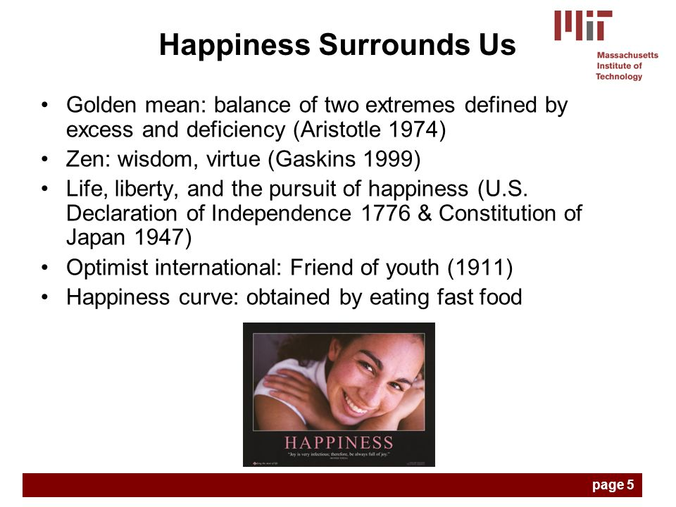Golden mean: balance of two extremes defined by excess and deficiency (Aristotle 1974) Zen: wisdom, virtue (Gaskins 1999) Life, liberty, and the pursuit of happiness (U.S.
