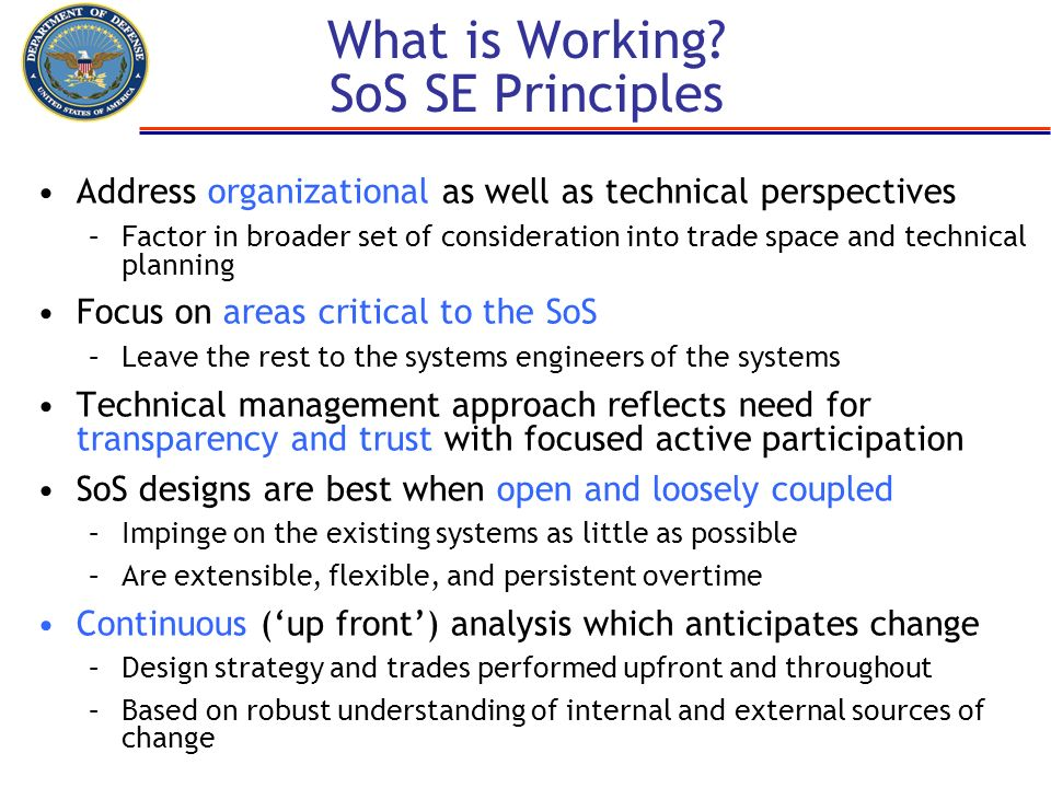 What is Working? SoS SE Principles Address organizational as well as technical perspectives –Factor in broader set of consideration into trade space a