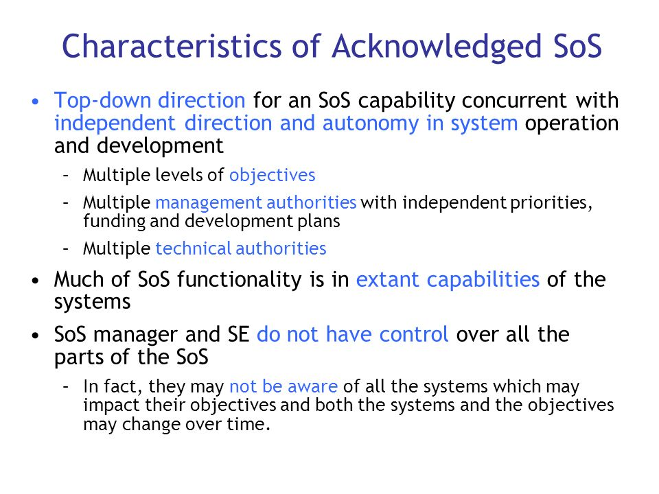 Characteristics of Acknowledged SoS Top-down direction for an SoS capability concurrent with independent direction and autonomy in system operation an