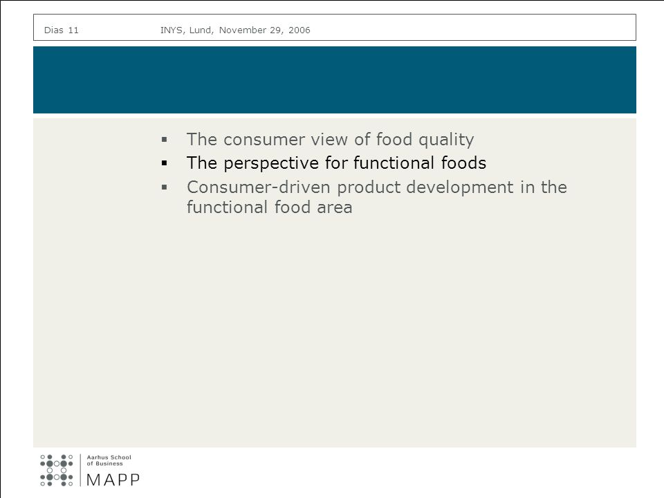 INYS, Lund, November 29, 2006Dias 11 The consumer view of food quality The perspective for functional foods Consumer-driven product development in the functional food area