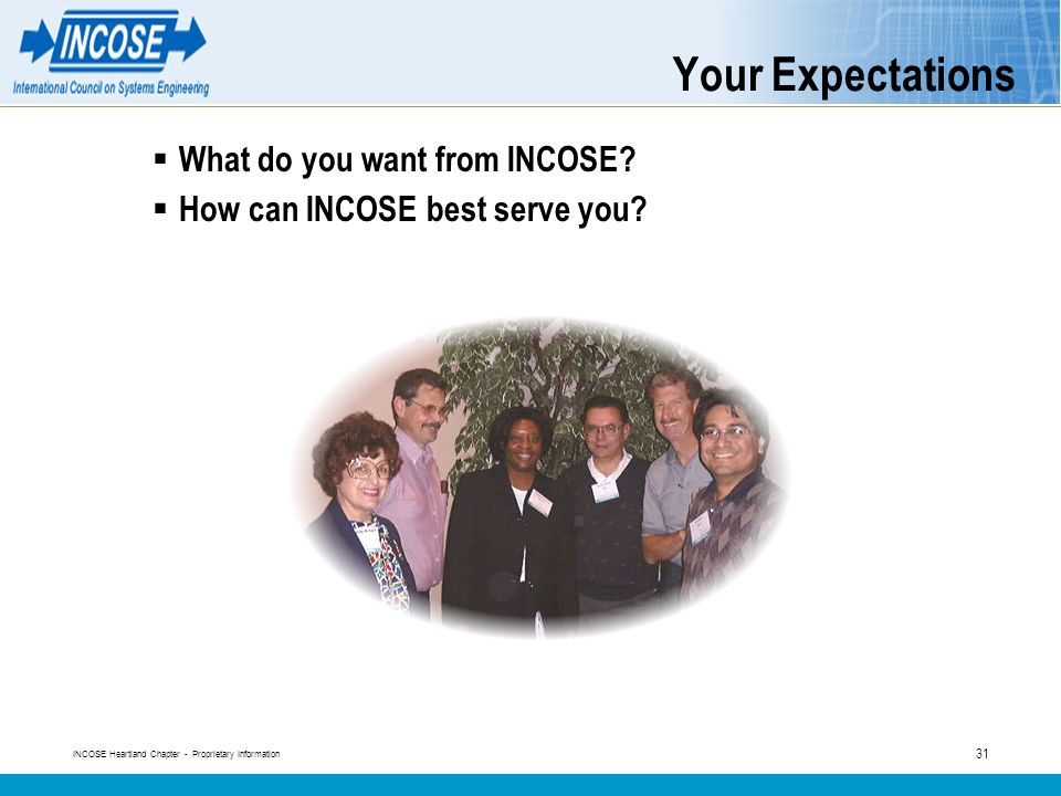 INCOSE Heartland Chapter - Proprietary Information 31 Your Expectations What do you want from INCOSE.