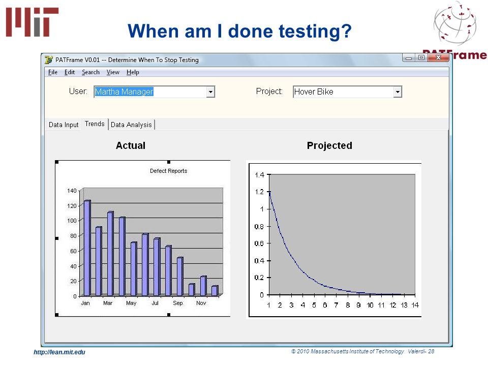http://lean.mit.edu © 2010 Massachusetts Institute of Technology Valerdi- 28 http://lean.mit.edu 28 When am I done testing