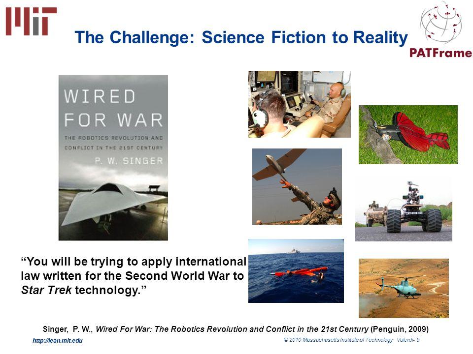 http://lean.mit.edu © 2010 Massachusetts Institute of Technology Valerdi- 5 http://lean.mit.edu The Challenge: Science Fiction to Reality Singer, P.