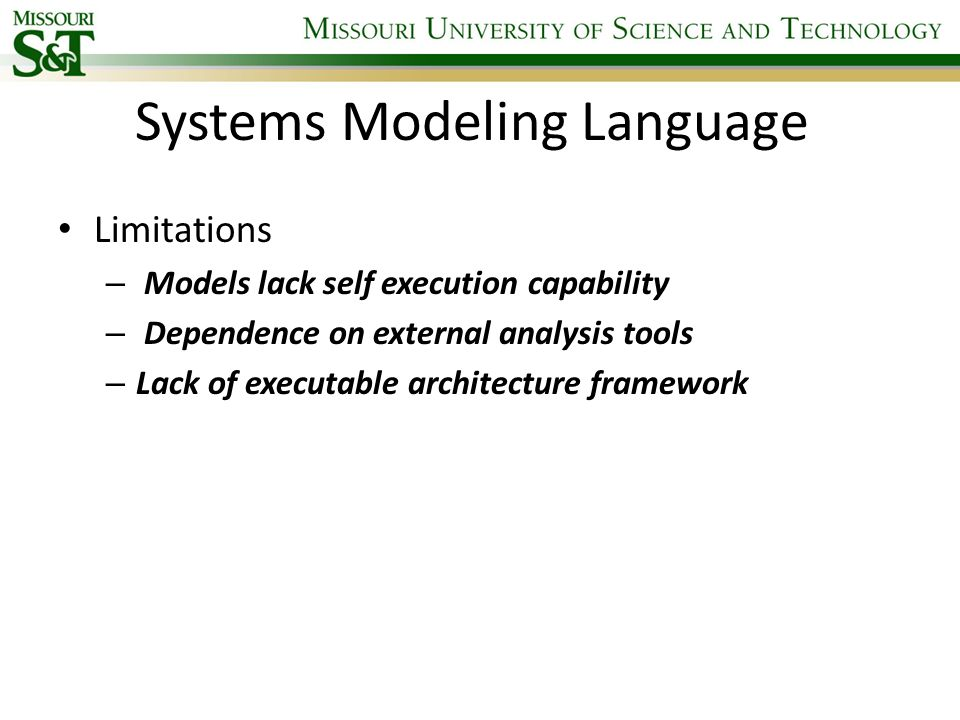 Systems Modeling Language Limitations – Models lack self execution capability – Dependence on external analysis tools – Lack of executable architectur