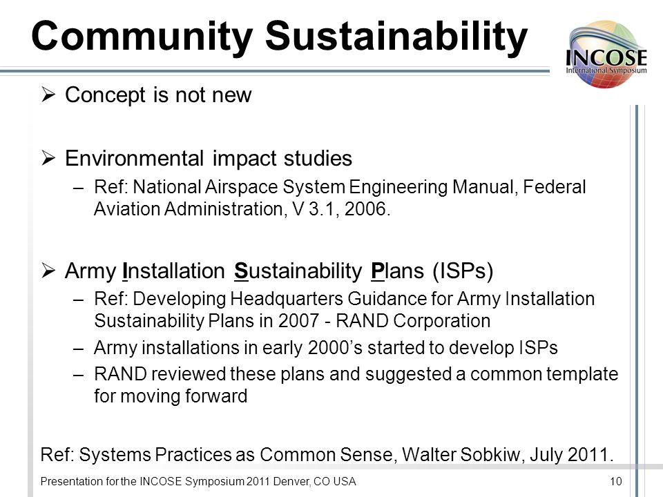 Presentation for the INCOSE Symposium 2011 Denver, CO USA10 Community Sustainability Concept is not new Environmental impact studies –Ref: National Ai