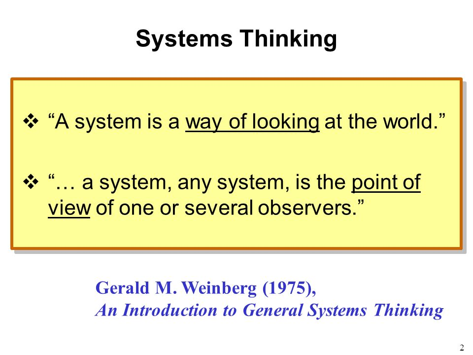 2 Systems Thinking A system is a way of looking at the world.