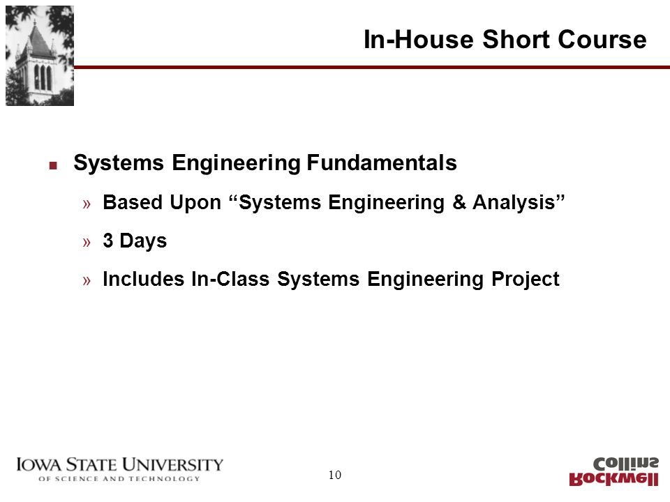 10 In-House Short Course n Systems Engineering Fundamentals » Based Upon Systems Engineering & Analysis » 3 Days » Includes In-Class Systems Engineering Project