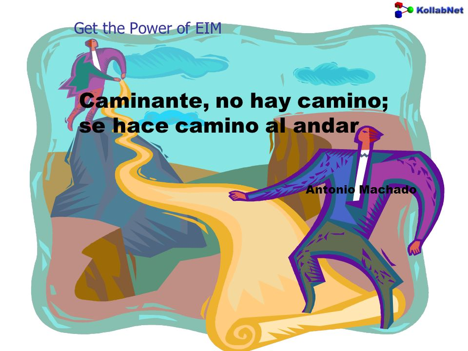 Get the Power of EIM Caminante, no hay camino; se hace camino al andar Antonio Machado
