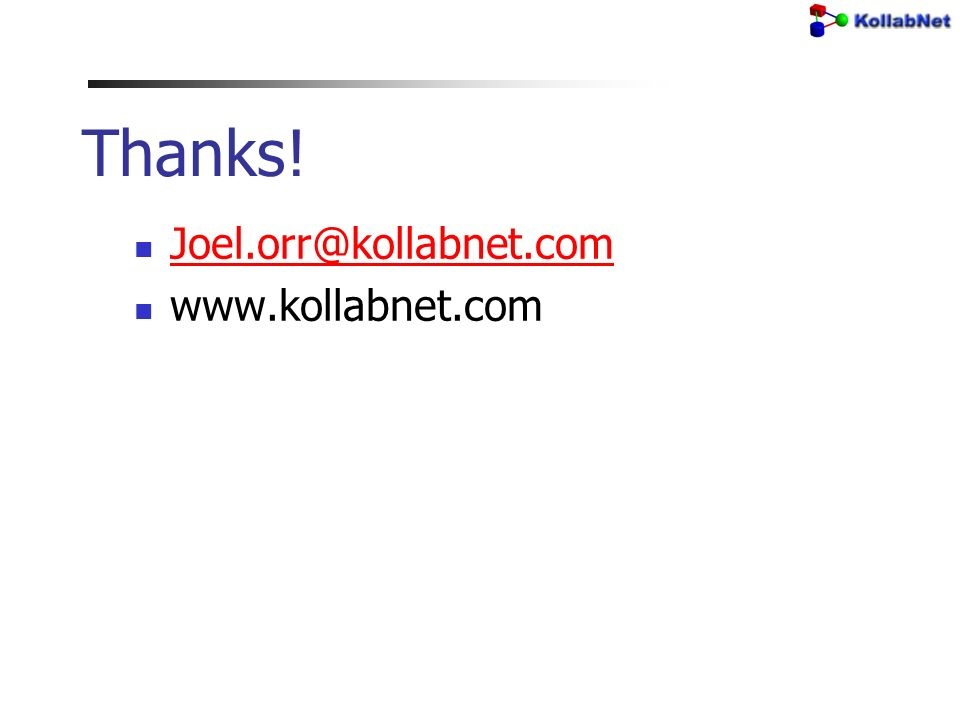 Thanks! Joel.orr@kollabnet.com www.kollabnet.com
