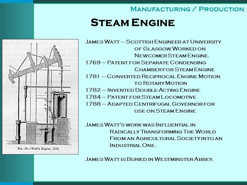 Steam Engine James Watt – Scottish Engineer at University of Glasgow Worked on Newcomer Steam Engine.