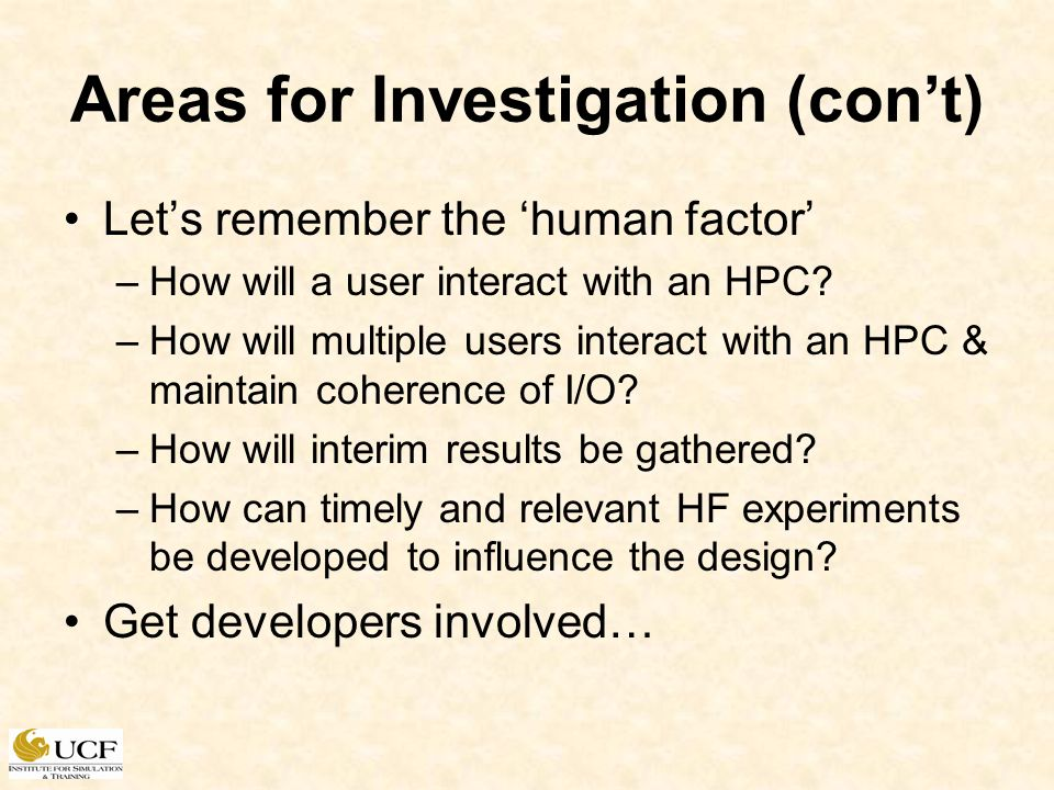 Areas for Investigation (cont) Lets remember the human factor –How will a user interact with an HPC? –How will multiple users interact with an HPC & m