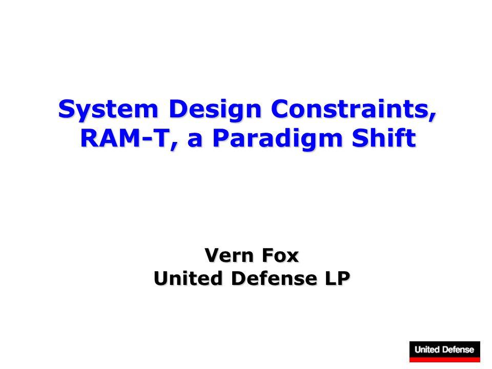 System Design Constraints, RAM-T, a Paradigm Shift Vern Fox United Defense LP