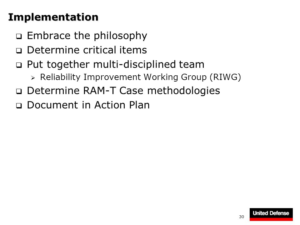 30 Implementation Embrace the philosophy Determine critical items Put together multi-disciplined team Reliability Improvement Working Group (RIWG) Det