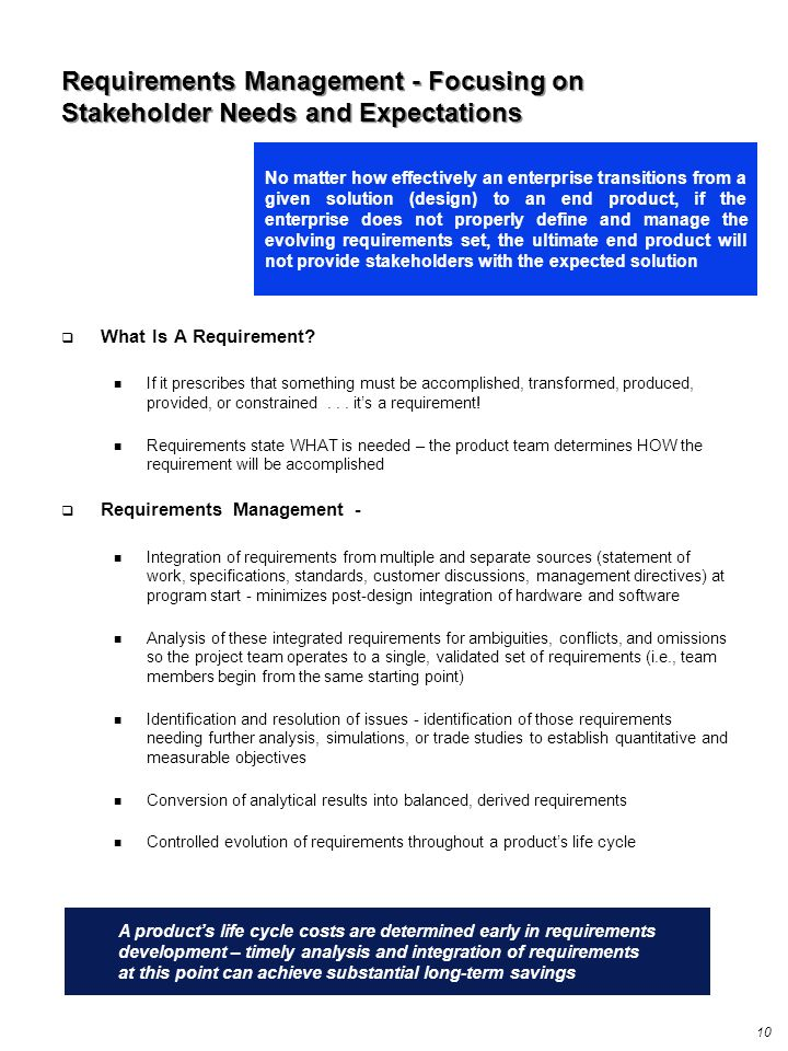 10 A products life cycle costs are determined early in requirements development – timely analysis and integration of requirements at this point can ac