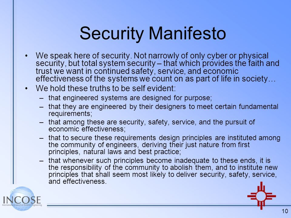 10 Security Manifesto We speak here of security. Not narrowly of only cyber or physical security, but total system security – that which provides the