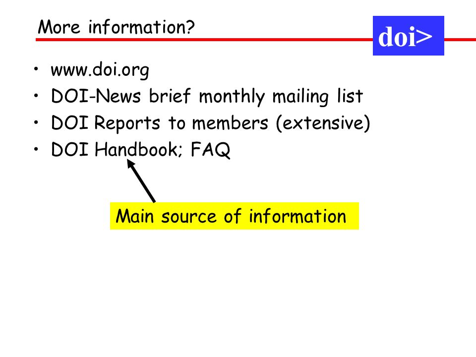 www.doi.org DOI-News brief monthly mailing list DOI Reports to members (extensive) DOI Handbook; FAQ More information.
