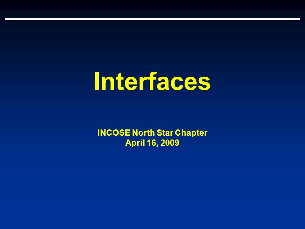 Interfaces INCOSE North Star Chapter April 16, 2009