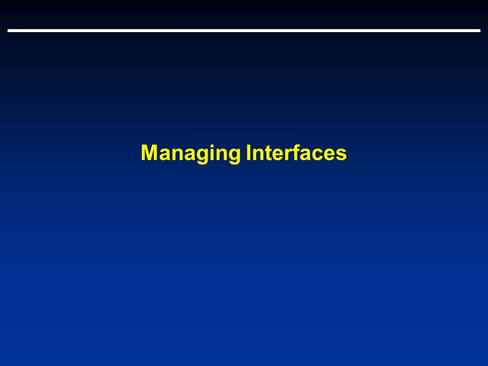 Managing Interfaces