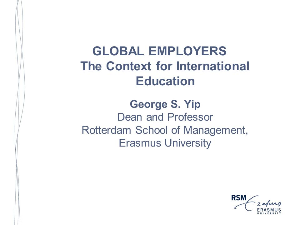 GLOBAL EMPLOYERS The Context for International Education George S.