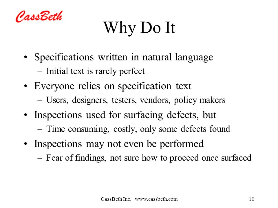 CassBeth Inc. www.cassbeth.com10 Why Do It Specifications written in natural language –Initial text is rarely perfect Everyone relies on specification