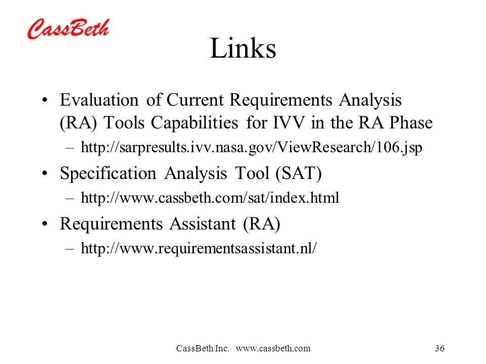 CassBeth Inc. www.cassbeth.com36 Links Evaluation of Current Requirements Analysis (RA) Tools Capabilities for IVV in the RA Phase –http://sarpresults