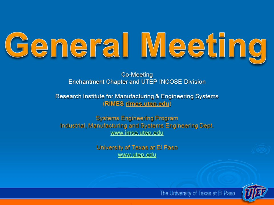 Co-Meeting Enchantment Chapter and UTEP INCOSE Division Research Institute for Manufacturing & Engineering Systems (RIMES rimes.utep.edu) Systems Engineering Program Industrial, Manufacturing and Systems Engineering Dept.