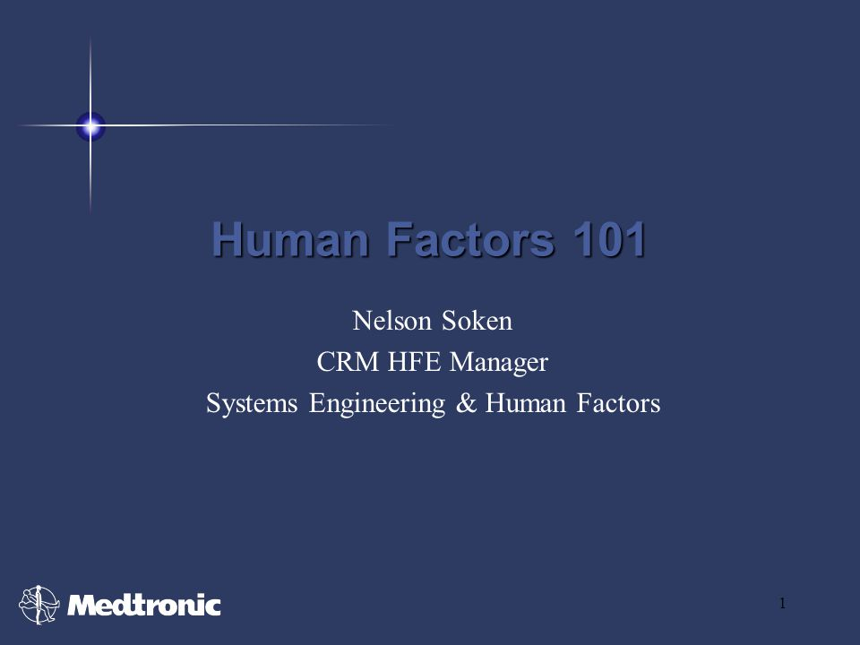 1 Human Factors 101 Nelson Soken CRM HFE Manager Systems Engineering & Human Factors
