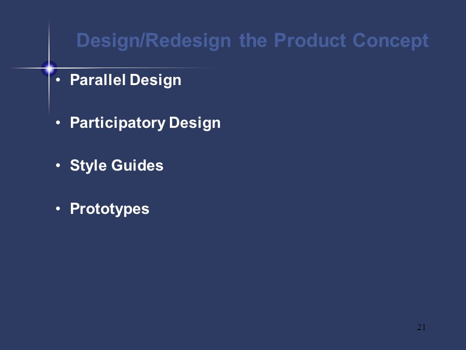 21 Design/Redesign the Product Concept Parallel Design Participatory Design Style Guides Prototypes