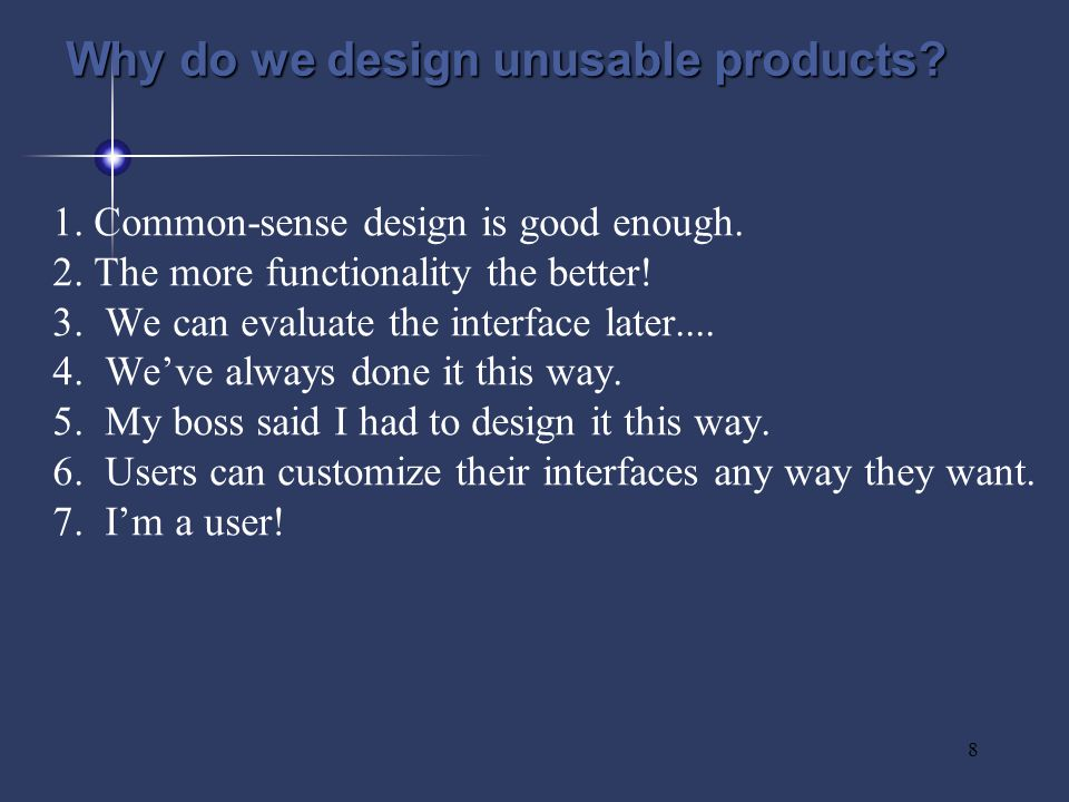 8 Why do we design unusable products. 1. Common-sense design is good enough.