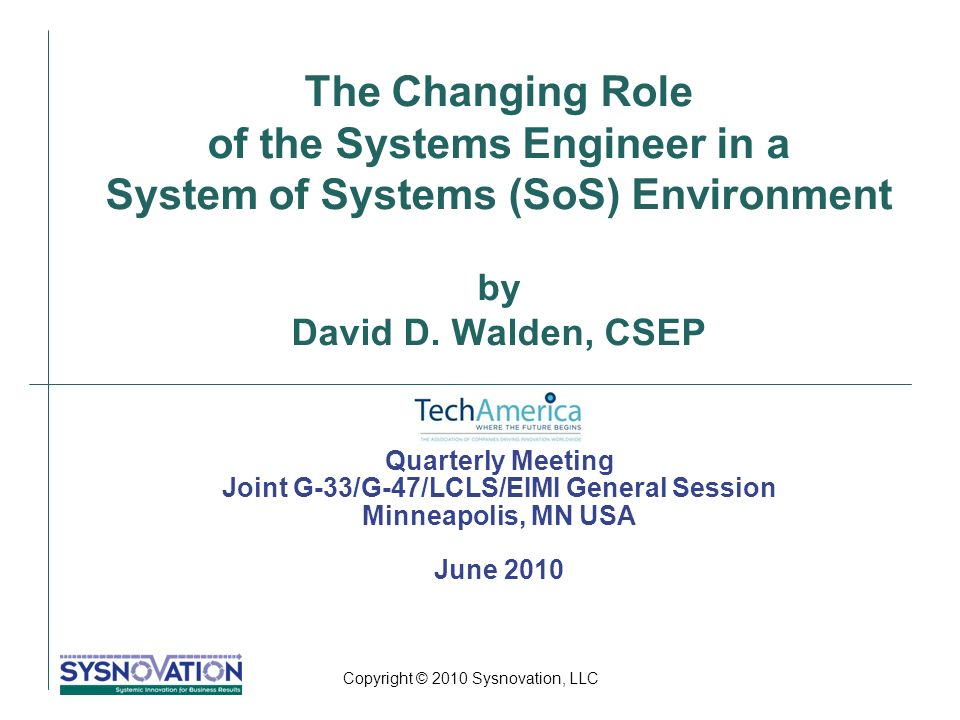 Copyright © 2010 Sysnovation, LLC The Changing Role of the Systems Engineer in a System of Systems (SoS) Environment by David D.