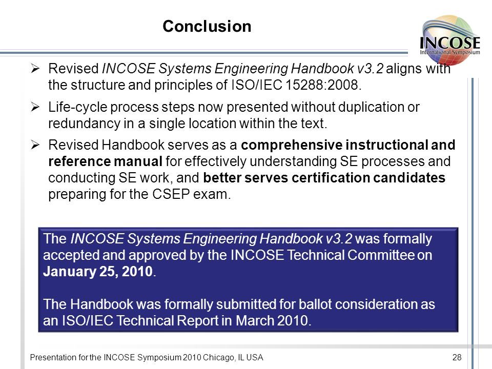 Conclusion Revised INCOSE Systems Engineering Handbook v3.2 aligns with the structure and principles of ISO/IEC 15288:2008.