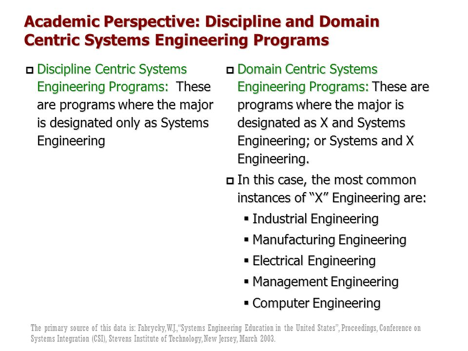 p Discipline Centric Systems Engineering Programs: These are programs where the major is designated only as Systems Engineering p Domain Centric Syste