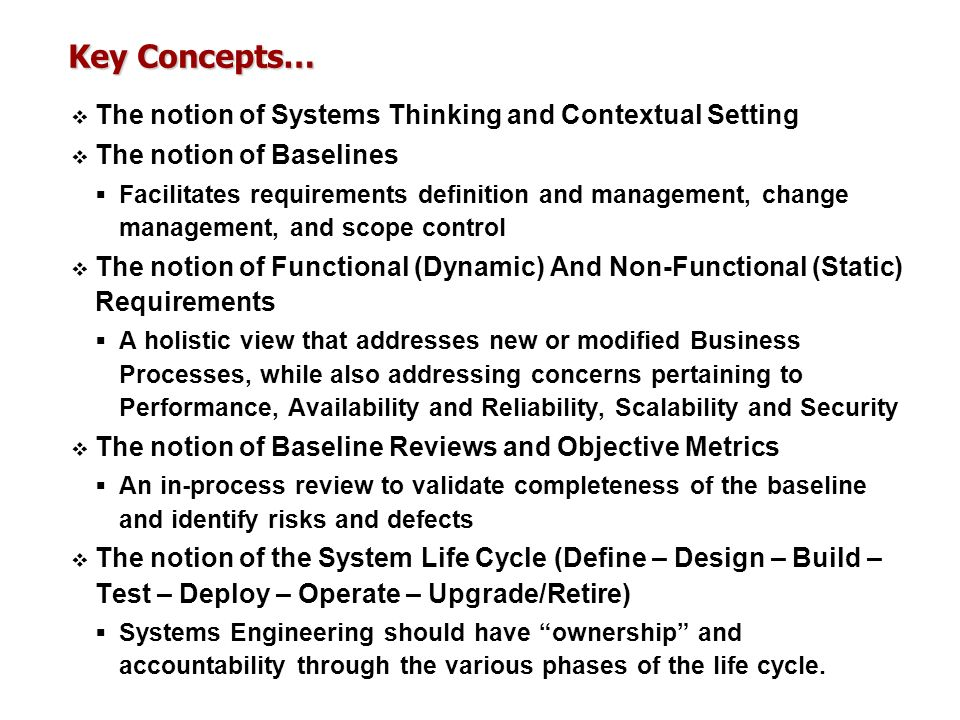 Key Concepts… The notion of Systems Thinking and Contextual Setting The notion of Baselines Facilitates requirements definition and management, change