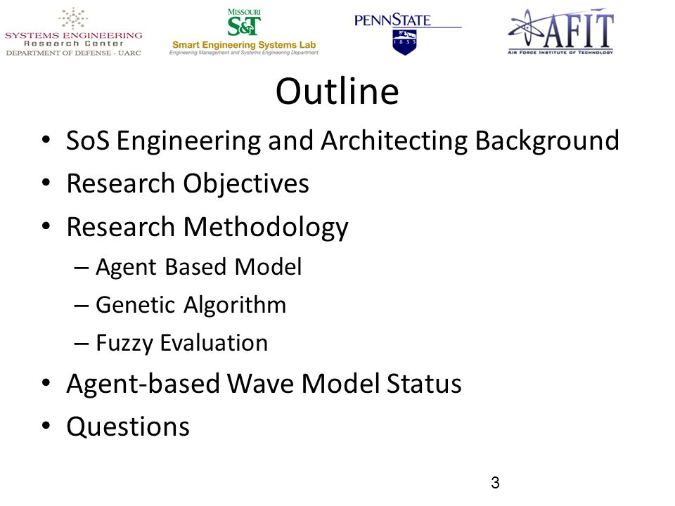 Outline SoS Engineering and Architecting Background Research Objectives Research Methodology – Agent Based Model – Genetic Algorithm – Fuzzy Evaluation Agent-based Wave Model Status Questions 3