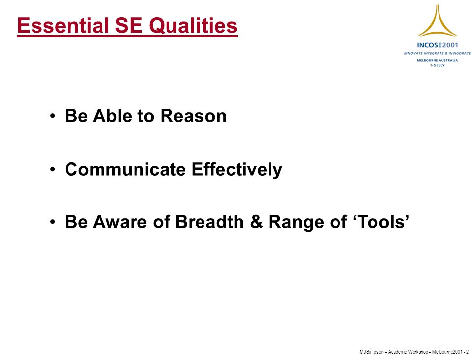 MJSimpson – Academic Workshop – Melbourne Essential SE Qualities Be Able to Reason Communicate Effectively Be Aware of Breadth & Range of Tools